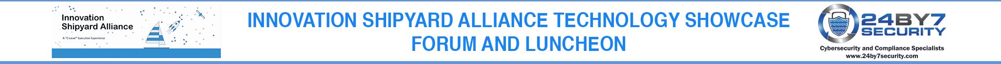 Innovation Shipyard Alliance 24By7Security Technology showcase forum